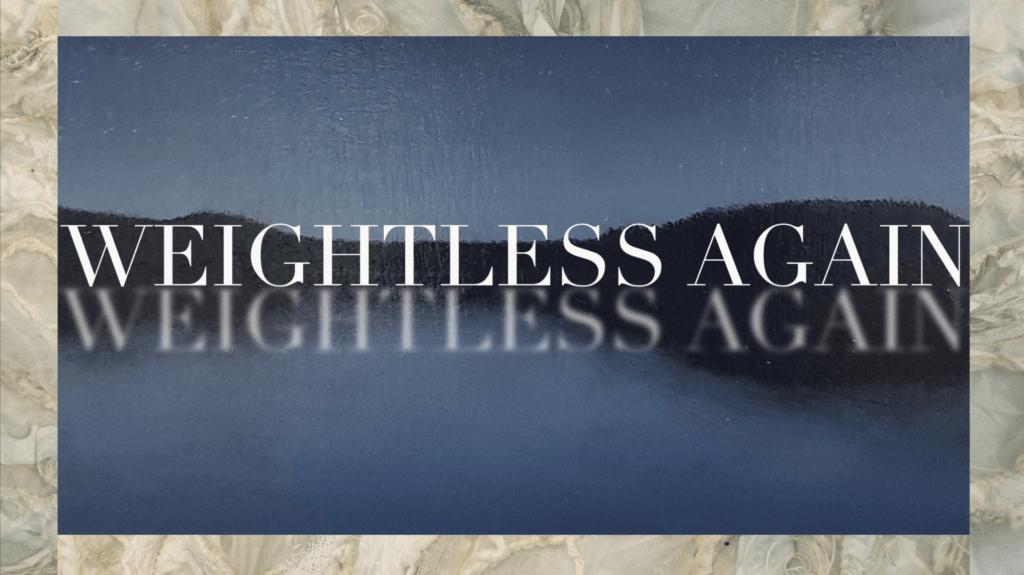 Weightless Again