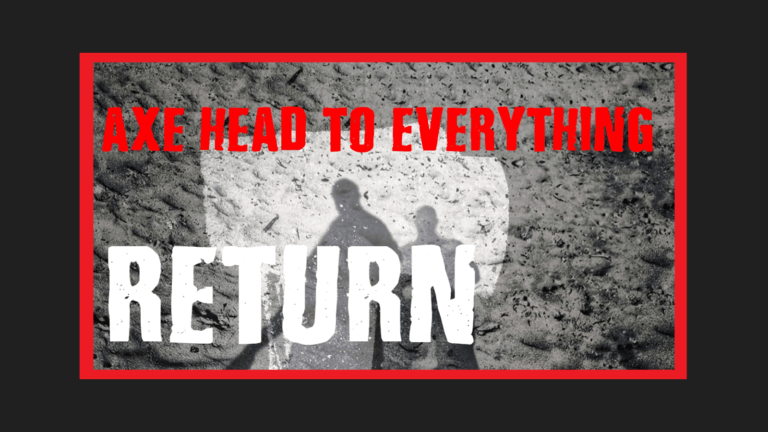 Axe Head to Everything Return